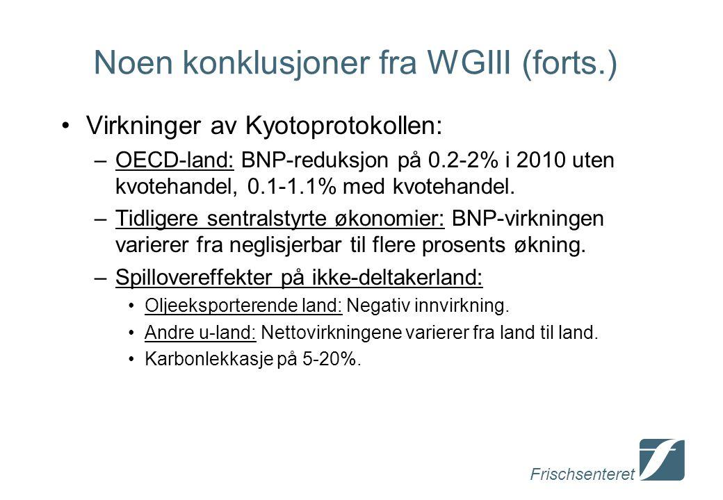 Frischsenteret Noen konklusjoner fra WGIII (forts.) Virkninger av Kyotoprotokollen: –OECD-land: BNP-reduksjon på 0.2-2% i 2010 uten kvotehandel, 0.1-1.1% med kvotehandel.