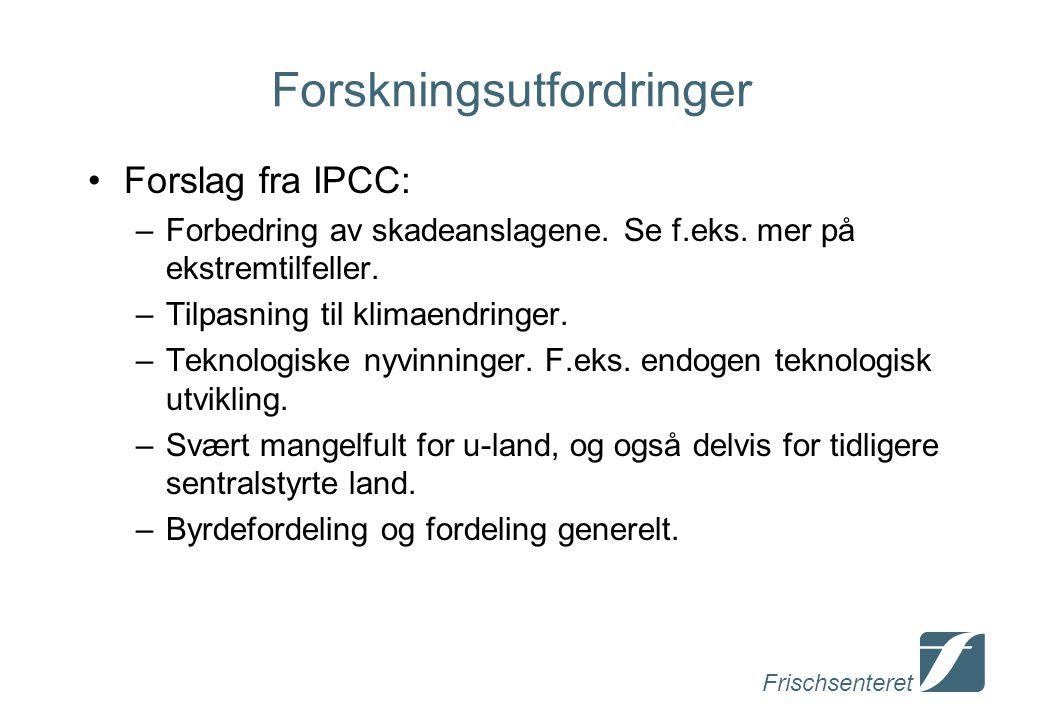 Frischsenteret Forskningsutfordringer Forslag fra IPCC: –Forbedring av skadeanslagene.