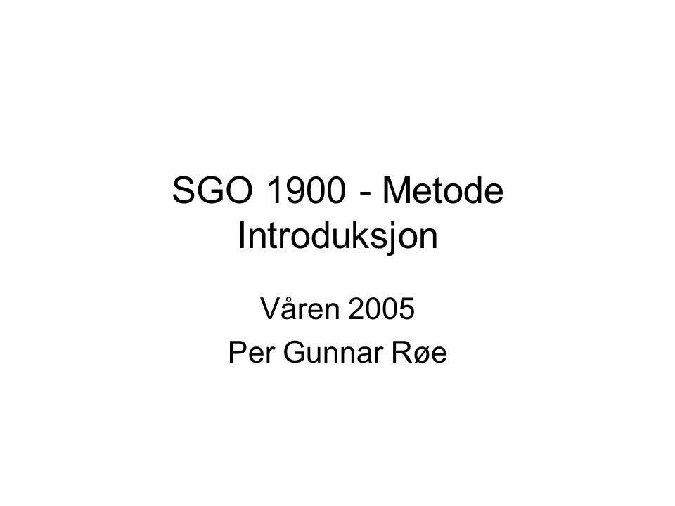 SGO 1900 - Metode Introduksjon Våren 2005 Per Gunnar Røe
