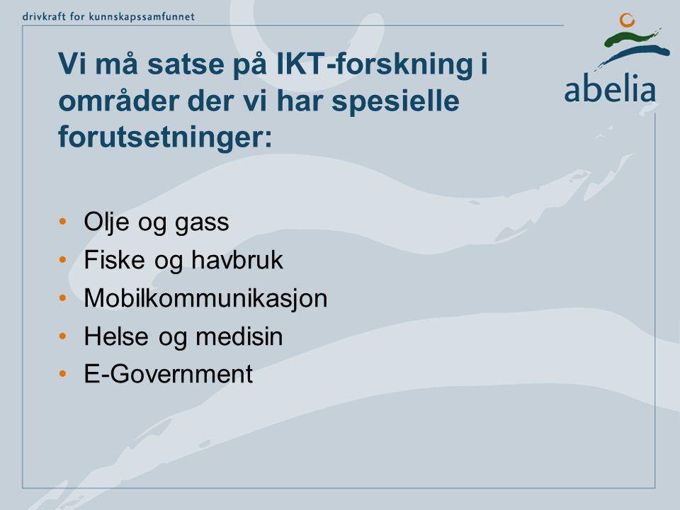 Vi må satse på IKT-forskning i områder der vi har spesielle forutsetninger: Olje og gass Fiske og havbruk Mobilkommunikasjon Helse og medisin E-Government
