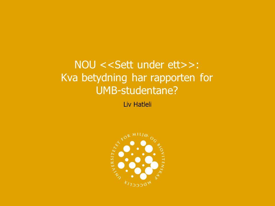 NOU >: Kva betydning har rapporten for UMB-studentane Liv Hatleli