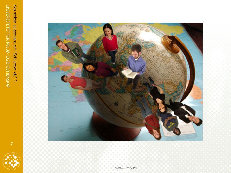 UNIVERSITETET FOR MILJØ- OG BIOVITENSKAP www.umb.no Kva meinar studentane om Sett under ett 7