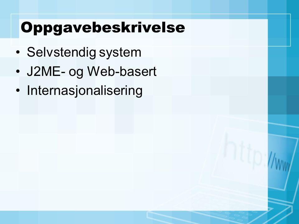 Oppgavebeskrivelse Selvstendig system J2ME- og Web-basert Internasjonalisering