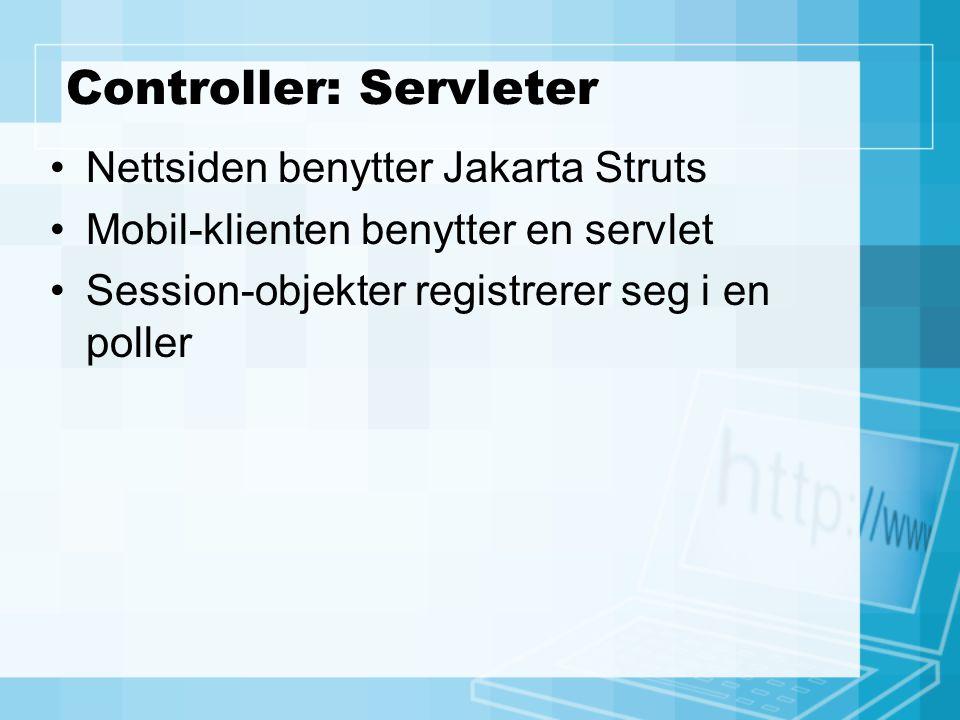 Controller: Servleter Nettsiden benytter Jakarta Struts Mobil-klienten benytter en servlet Session-objekter registrerer seg i en poller