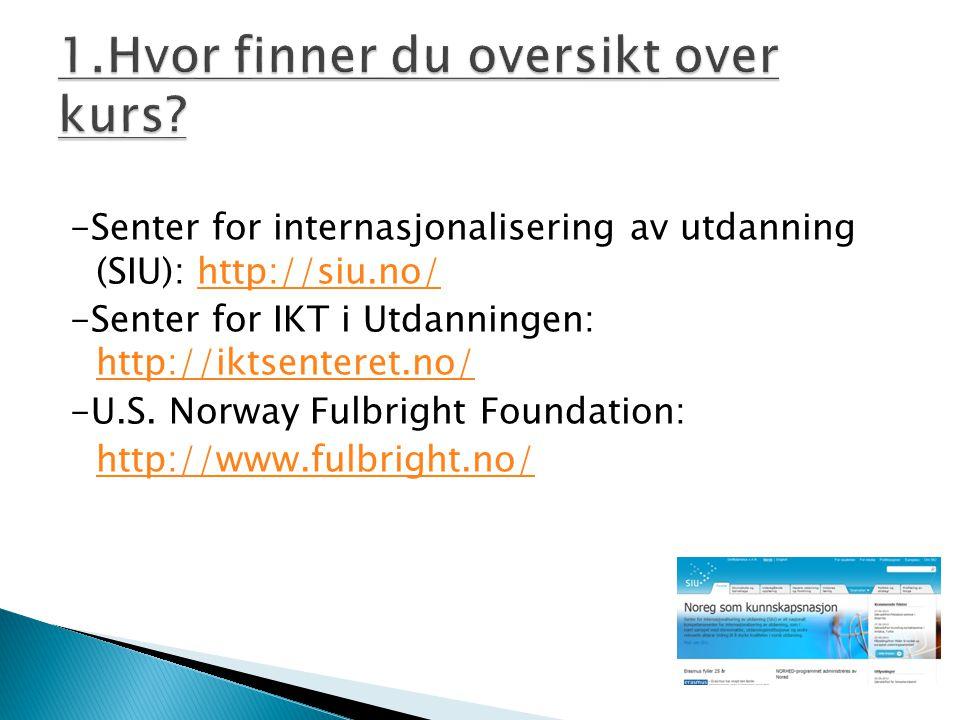 -Senter for internasjonalisering av utdanning (SIU): http://siu.no/http://siu.no/ -Senter for IKT i Utdanningen: http://iktsenteret.no/ http://iktsenteret.no/ -U.S.
