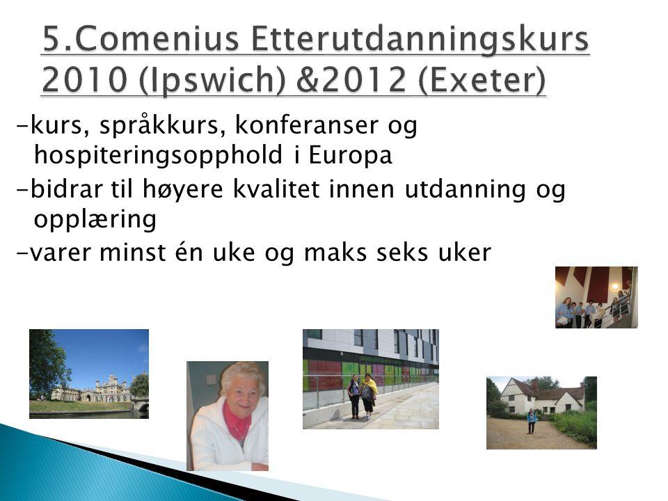 -kurs, språkkurs, konferanser og hospiteringsopphold i Europa -bidrar til høyere kvalitet innen utdanning og opplæring -varer minst én uke og maks seks uker