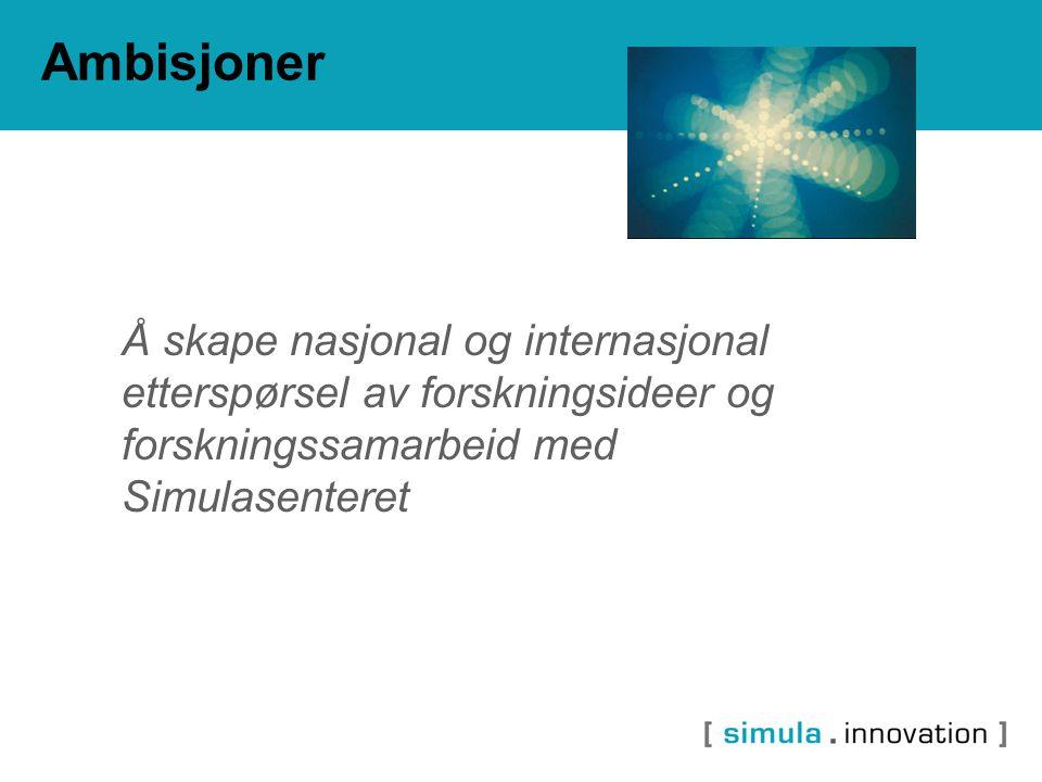 Ambisjoner Å skape nasjonal og internasjonal etterspørsel av forskningsideer og forskningssamarbeid med Simulasenteret