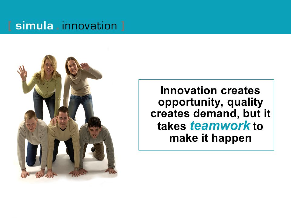 Innovation creates opportunity, quality creates demand, but it takes teamwork to make it happen