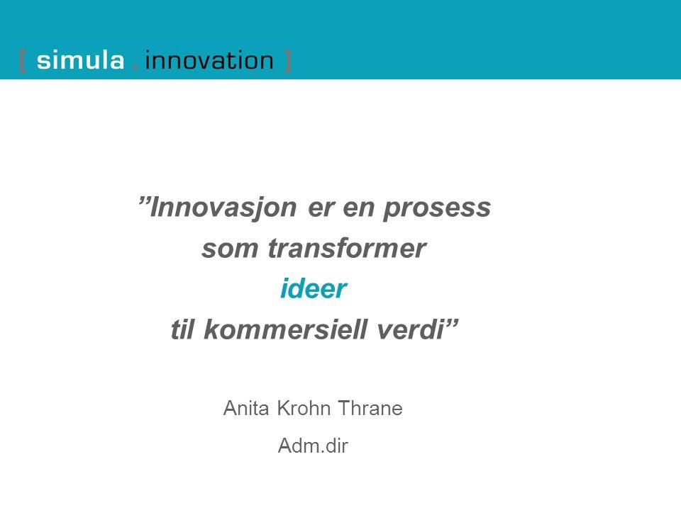 Innovasjon er en prosess som transformer ideer til kommersiell verdi Anita Krohn Thrane Adm.dir