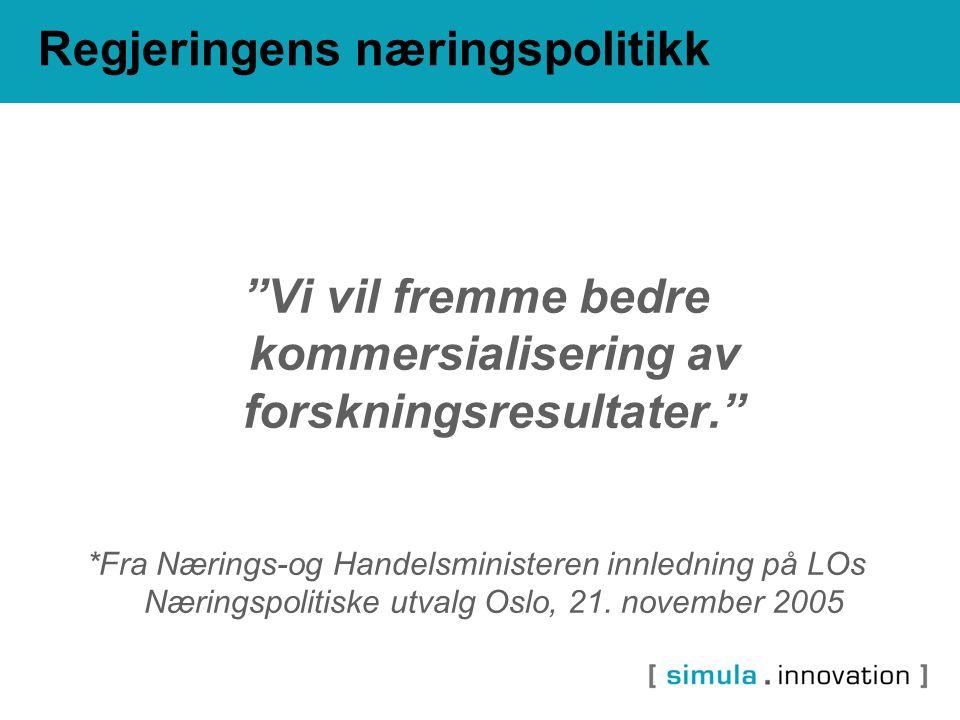 """Regjeringens næringspolitikk """"Vi vil fremme bedre kommersialisering av forskningsresultater."""" *Fra Nærings-og Handelsministeren innledning på LOs Næri"""