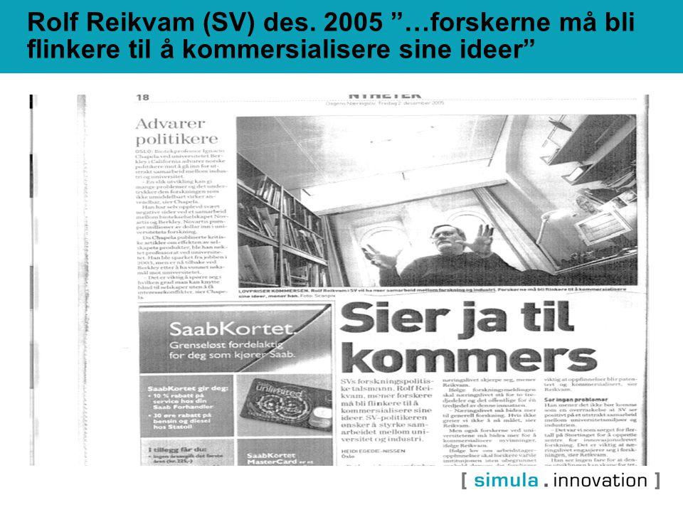 Rolf Reikvam (SV) des. 2005 …forskerne må bli flinkere til å kommersialisere sine ideer