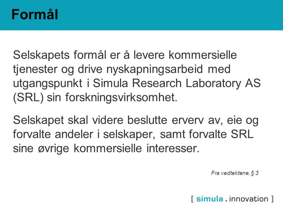 Formål Selskapets formål er å levere kommersielle tjenester og drive nyskapningsarbeid med utgangspunkt i Simula Research Laboratory AS (SRL) sin forskningsvirksomhet.