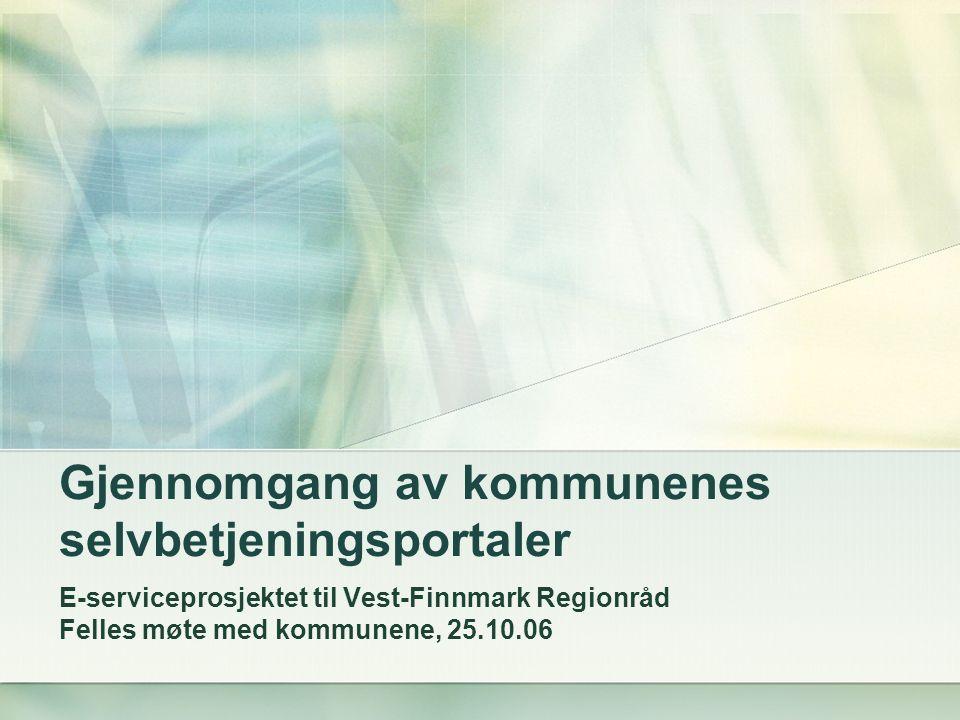Gjennomgang av kommunenes selvbetjeningsportaler E-serviceprosjektet til Vest-Finnmark Regionråd Felles møte med kommunene, 25.10.06