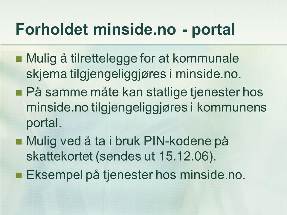 Forholdet minside.no - portal Mulig å tilrettelegge for at kommunale skjema tilgjengeliggjøres i minside.no. På samme måte kan statlige tjenester hos