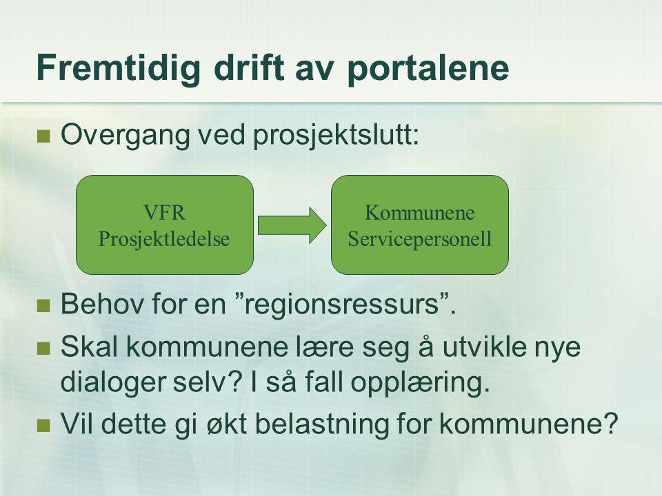 """Fremtidig drift av portalene Overgang ved prosjektslutt: Behov for en """"regionsressurs"""". Skal kommunene lære seg å utvikle nye dialoger selv? I så fall"""