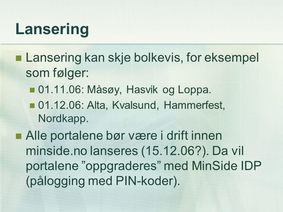 Lansering Lansering kan skje bolkevis, for eksempel som følger: 01.11.06: Måsøy, Hasvik og Loppa. 01.12.06: Alta, Kvalsund, Hammerfest, Nordkapp. Alle