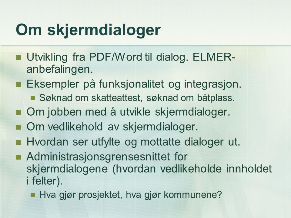 Om skjermdialoger Utvikling fra PDF/Word til dialog. ELMER- anbefalingen. Eksempler på funksjonalitet og integrasjon. Søknad om skatteattest, søknad o