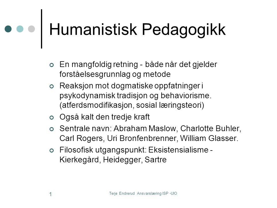 Terje Endrerud Ansvarslæring ISP -UIO 1 Humanistisk Pedagogikk En mangfoldig retning - både når det gjelder forståelsesgrunnlag og metode Reaksjon mot