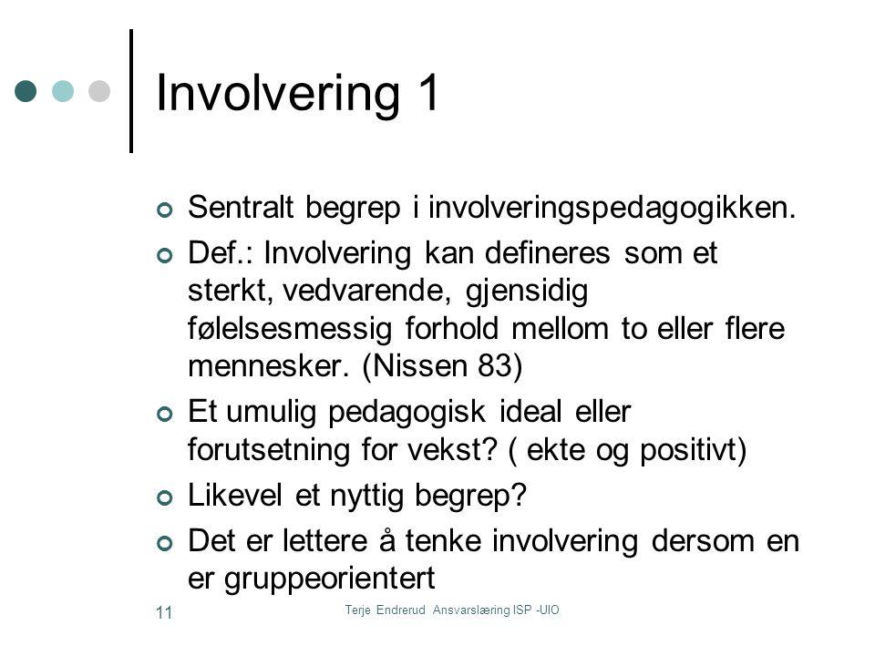 Terje Endrerud Ansvarslæring ISP -UIO 11 Involvering 1 Sentralt begrep i involveringspedagogikken. Def.: Involvering kan defineres som et sterkt, vedv