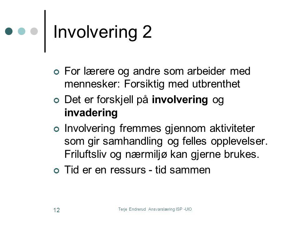Terje Endrerud Ansvarslæring ISP -UIO 12 Involvering 2 For lærere og andre som arbeider med mennesker: Forsiktig med utbrenthet Det er forskjell på in