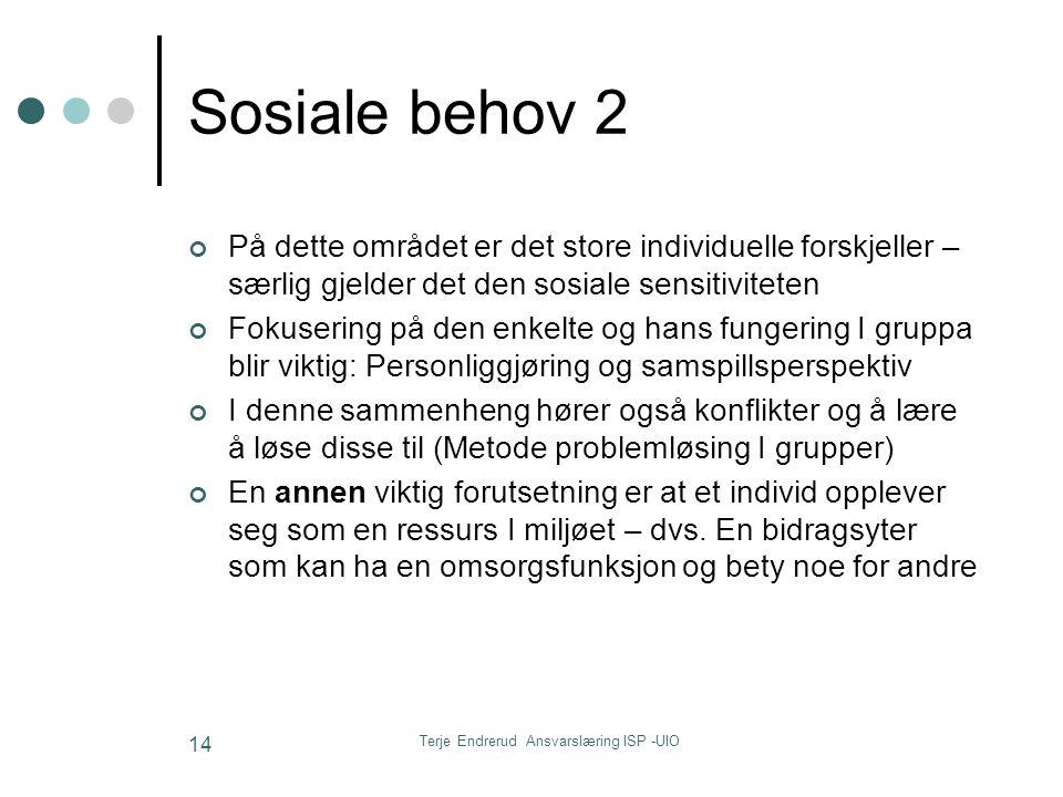 Terje Endrerud Ansvarslæring ISP -UIO 14 Sosiale behov 2 På dette området er det store individuelle forskjeller – særlig gjelder det den sosiale sensi