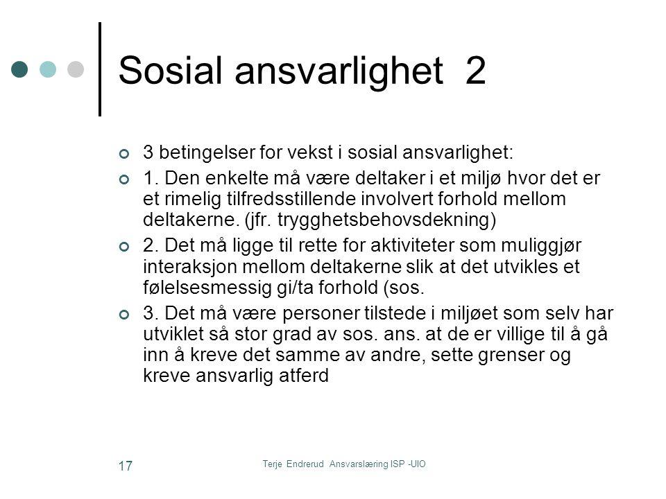 Terje Endrerud Ansvarslæring ISP -UIO 17 Sosial ansvarlighet 2 3 betingelser for vekst i sosial ansvarlighet: 1. Den enkelte må være deltaker i et mil