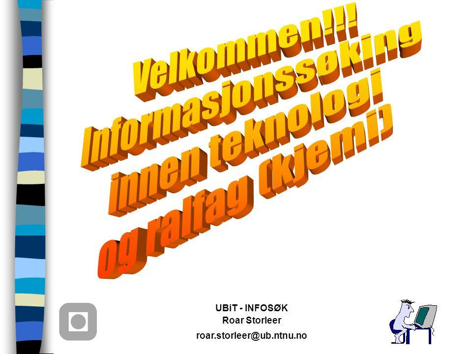 UBiT - INFOSØK Roar Storleer roar.storleer@ub.ntnu.no UBiT - INFOSØK Roar Storleer Roar Storleer roar.storleer@ub.ntnu.no roar.storleer@ub.ntnu.no tel.: 73 59 51 23 tel.: 73 59 51 23 fax : 73 59 06 97 fax : 73 59 06 97 adr.: Høgskoleringen 1 adr.: Høgskoleringen 1 7034 Trondheim 7034 Trondheim www: http://www.ub.ntnu.no/ansatte/roars www: http://www.ub.ntnu.no/ansatte/roars