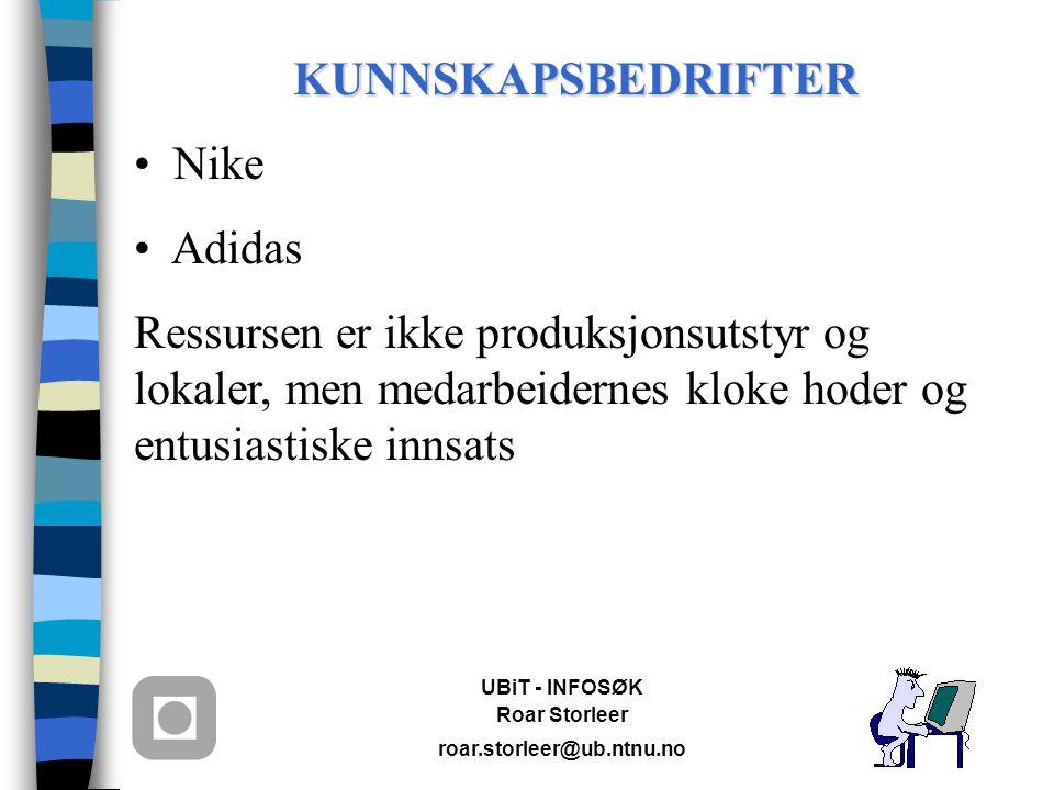UBiT - INFOSØK Roar Storleer roar.storleer@ub.ntnu.no KUNNSKAPSBEDRIFTER Nike Adidas Ressursen er ikke produksjonsutstyr og lokaler, men medarbeidernes kloke hoder og entusiastiske innsats