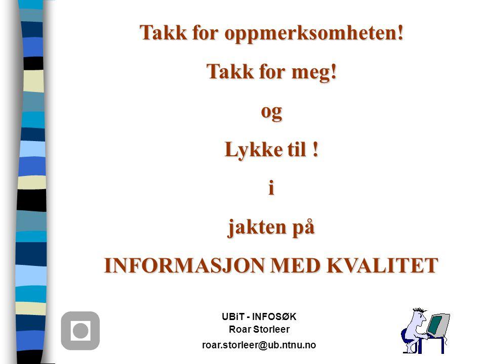 UBiT - INFOSØK Roar Storleer roar.storleer@ub.ntnu.no Takk for oppmerksomheten.