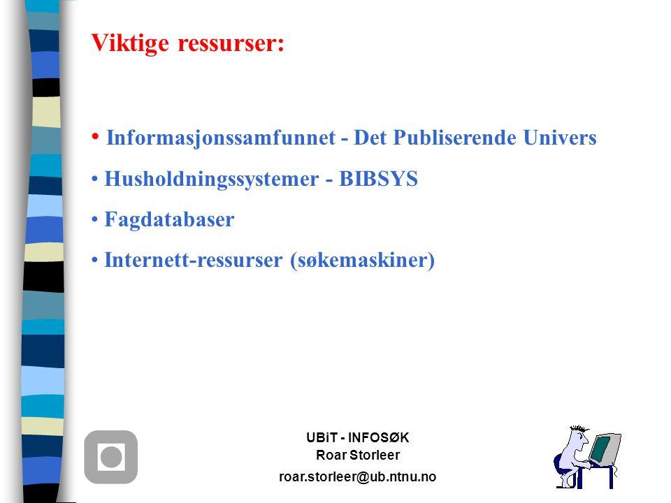 UBiT - INFOSØK Roar Storleer roar.storleer@ub.ntnu.no Viktige ressurser: Informasjonssamfunnet - Det Publiserende Univers Husholdningssystemer - BIBSYS Fagdatabaser Internett-ressurser (søkemaskiner)