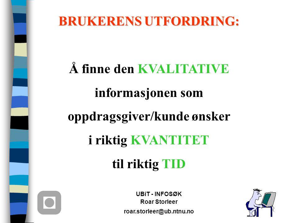 UBiT - INFOSØK Roar Storleer roar.storleer@ub.ntnu.no INFORMASJON HVORFOR .
