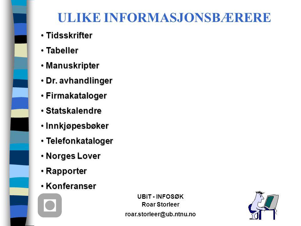 UBiT - INFOSØK Roar Storleer roar.storleer@ub.ntnu.no ULIKE INFORMASJONSBÆRERE Tidsskrifter Tidsskrifter Tabeller Tabeller Manuskripter Manuskripter Dr.