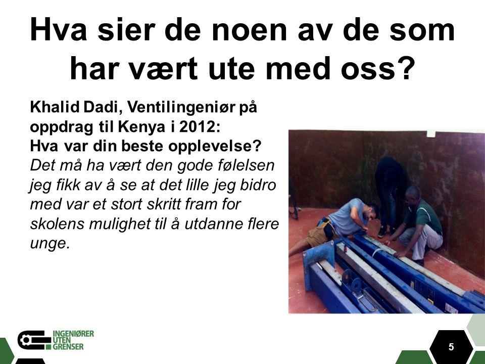 Hva sier de noen av de som har vært ute med oss? 5 Khalid Dadi, Ventilingeniør på oppdrag til Kenya i 2012: Hva var din beste opplevelse? Det må ha væ