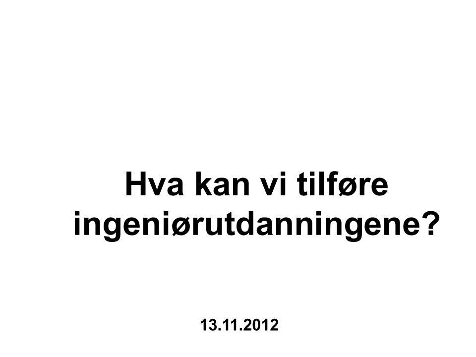 Hva kan vi tilføre ingeniørutdanningene 13.11.2012