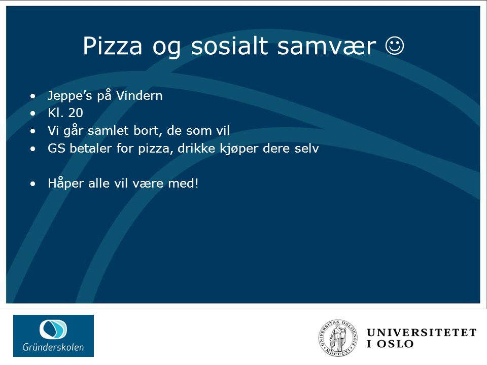 Pizza og sosialt samvær Jeppe's på Vindern Kl. 20 Vi går samlet bort, de som vil GS betaler for pizza, drikke kjøper dere selv Håper alle vil være med