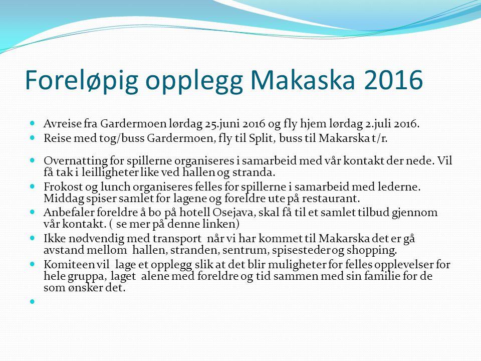 Foreløpig opplegg Makaska 2016 Avreise fra Gardermoen lørdag 25.juni 2016 og fly hjem lørdag 2.juli 2016. Reise med tog/buss Gardermoen, fly til Split