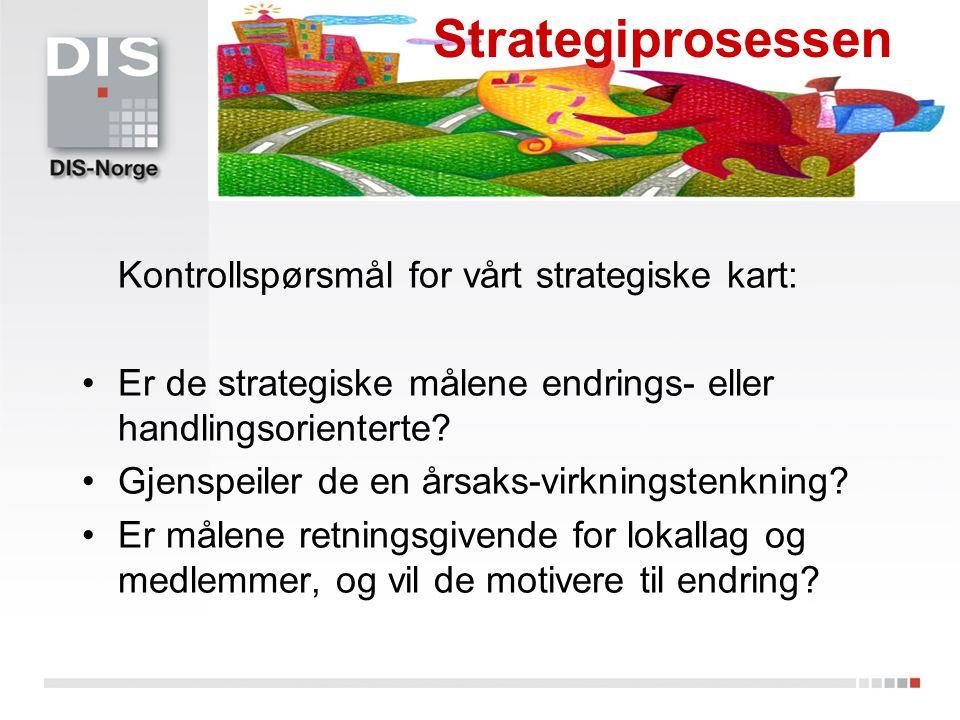 Kontrollspørsmål for vårt strategiske kart: Er de strategiske målene endrings- eller handlingsorienterte? Gjenspeiler de en årsaks-virkningstenkning?