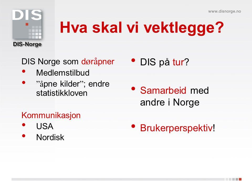 """Hva skal vi vektlegge? DIS Norge som d ø r å pner Medlemstilbud """"å pne kilder """" ; endre statistikkloven Kommunikasjon USA Nordisk DIS på tur? Samarbei"""
