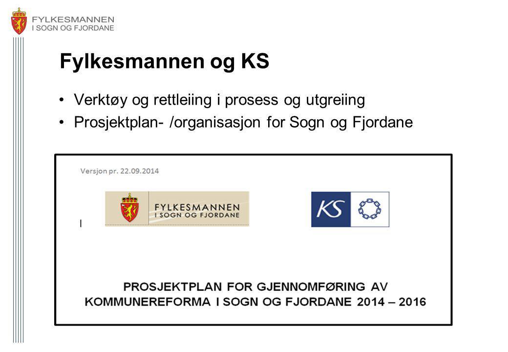 Fylkesmannen og KS Verktøy og rettleiing i prosess og utgreiing Prosjektplan- /organisasjon for Sogn og Fjordane