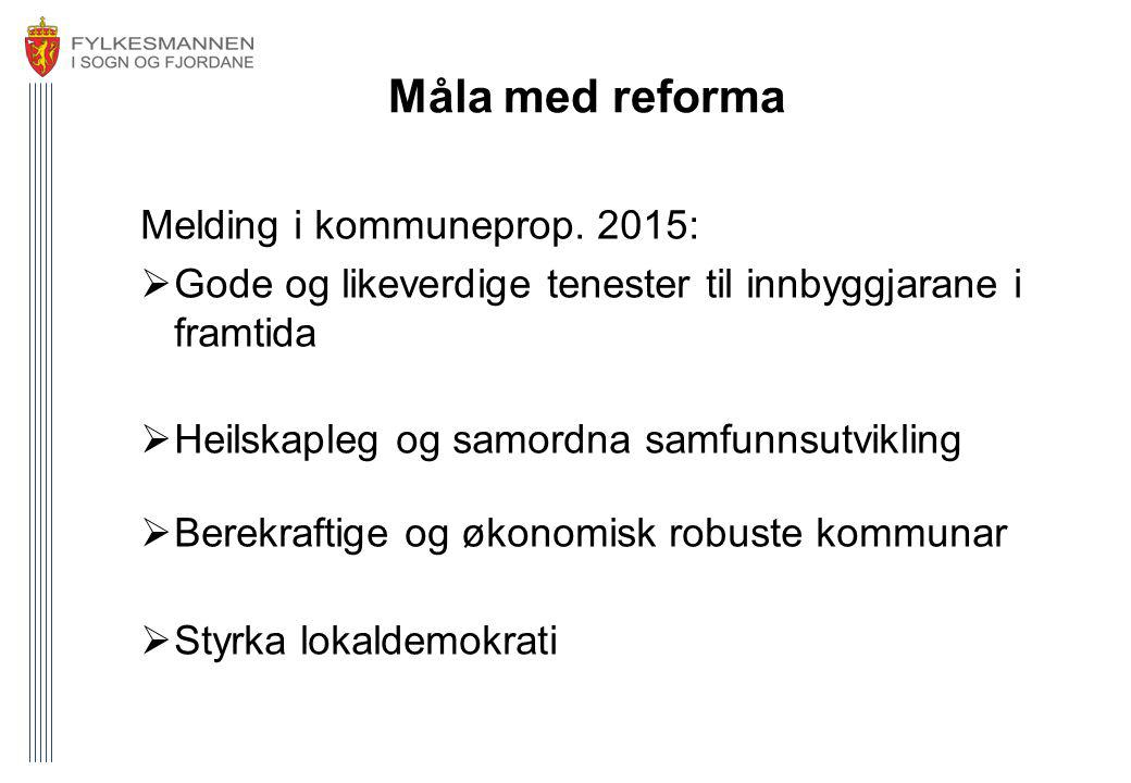 Måla med reforma Melding i kommuneprop. 2015:  Gode og likeverdige tenester til innbyggjarane i framtida  Heilskapleg og samordna samfunnsutvikling