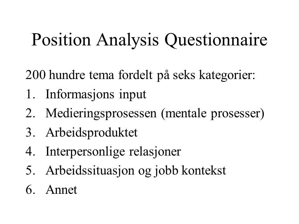 Position Analysis Questionnaire 200 hundre tema fordelt på seks kategorier: 1.Informasjons input 2.Medieringsprosessen (mentale prosesser) 3.Arbeidspr