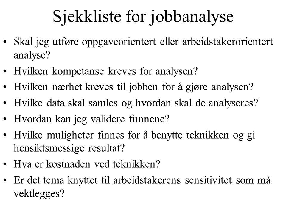 Sjekkliste for jobbanalyse Skal jeg utføre oppgaveorientert eller arbeidstakerorientert analyse? Hvilken kompetanse kreves for analysen? Hvilken nærhe
