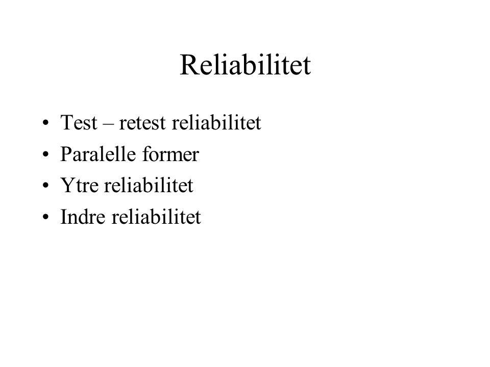 Reliabilitet Test – retest reliabilitet Paralelle former Ytre reliabilitet Indre reliabilitet
