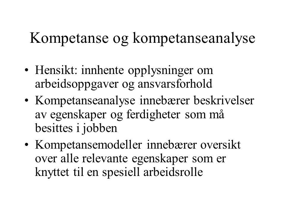 Kompetanse og kompetanseanalyse Hensikt: innhente opplysninger om arbeidsoppgaver og ansvarsforhold Kompetanseanalyse innebærer beskrivelser av egensk