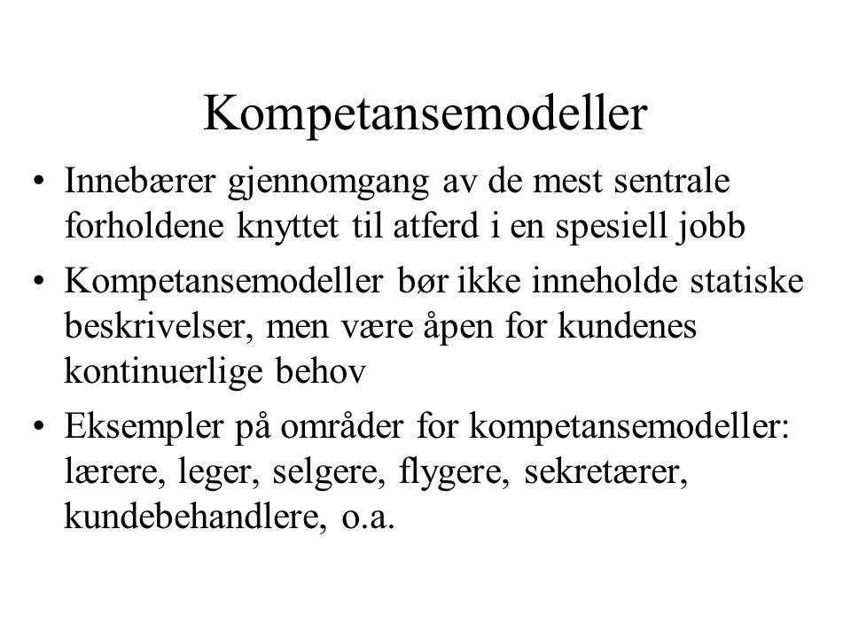 Kompetansemodeller Innebærer gjennomgang av de mest sentrale forholdene knyttet til atferd i en spesiell jobb Kompetansemodeller bør ikke inneholde st