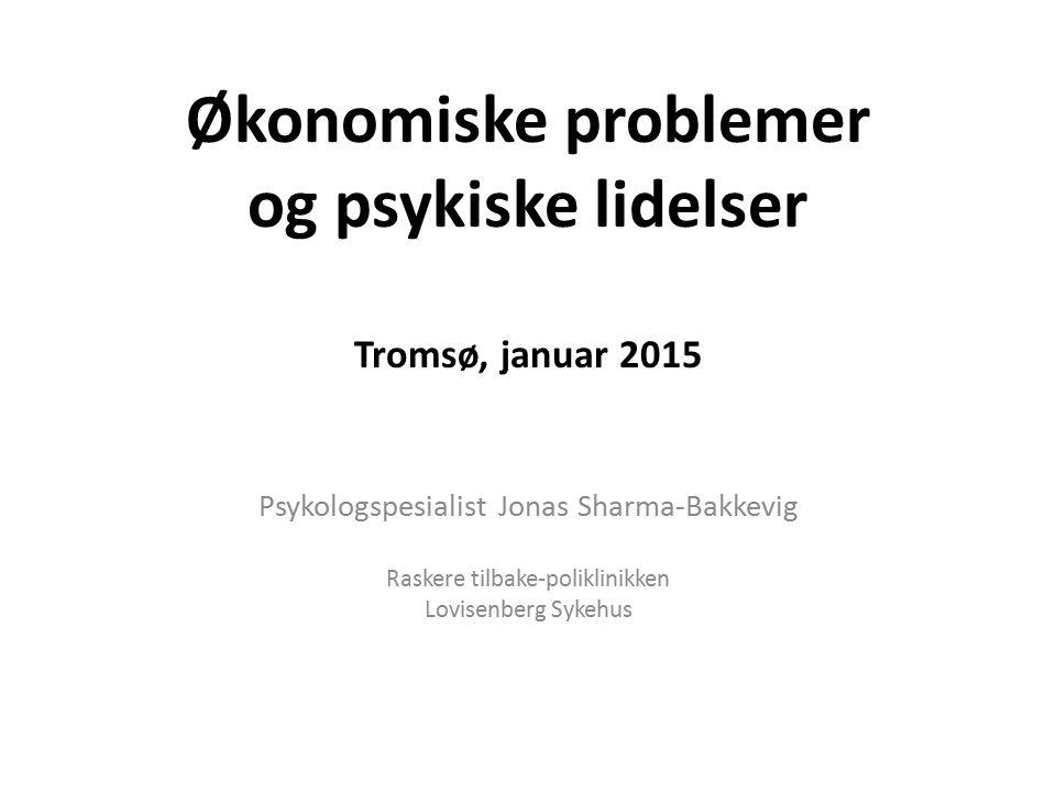 Økonomiske problemer knyttet opp til psykiske lidelser 1)Økonomisk problem utløser psykisk reaksjon: - selvkritiske tendenser forsterkes - økte bekymringer - redusert nattesøvn, matinntak, energinivå - redusert self-efficacy - psykosomatiske tilstander 2) Psykisk lidelse utløser økonomisk problem: - depresjon  apati, tiltaksløshet, håpløshet - angst  brevskrekk, unnvikelse, redusert livsfrihet - ustabile trekk  konflikter, kortvarige arbeidsforhold, rus - psykotiske  urealistiske planer, lar seg lure, rus - antisosiale  kriminalitet, quick-fix, rus