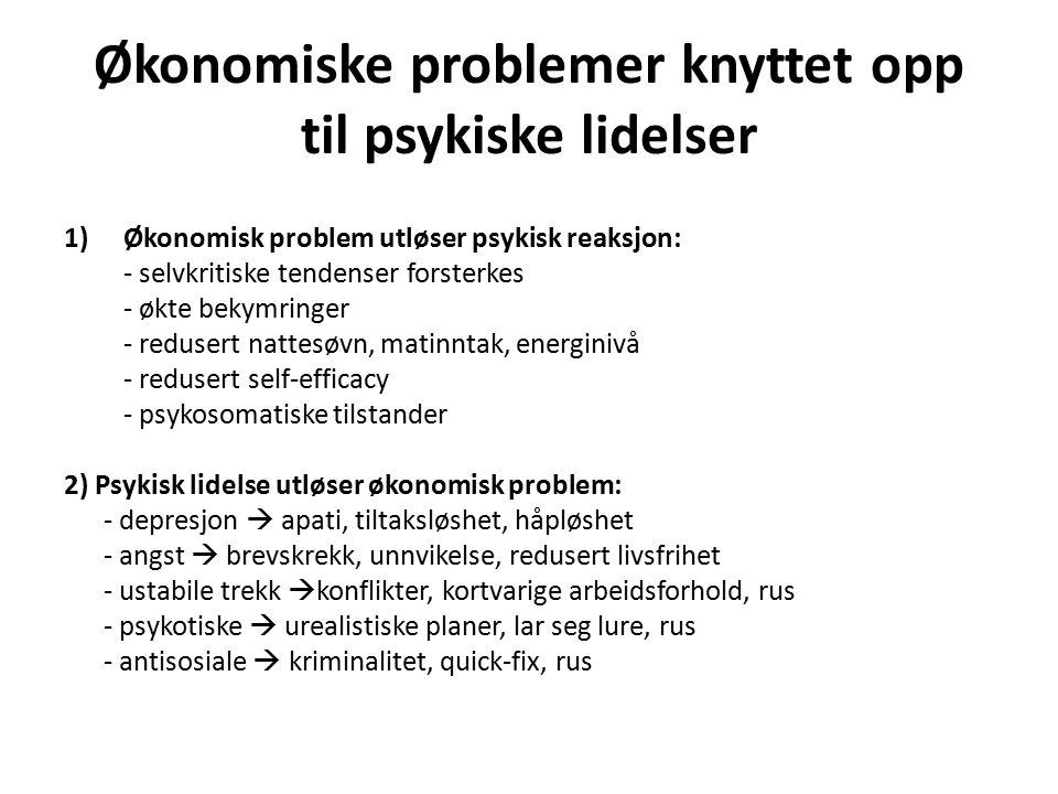 Økonomiske problemer knyttet opp til psykiske lidelser 1)Økonomisk problem utløser psykisk reaksjon: - selvkritiske tendenser forsterkes - økte bekymr