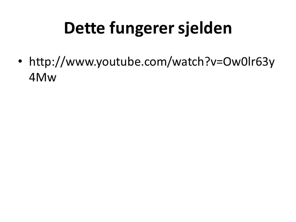 Dette fungerer sjelden http://www.youtube.com/watch?v=Ow0lr63y 4Mw
