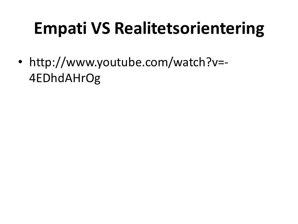 Empati VS Realitetsorientering http://www.youtube.com/watch?v=- 4EDhdAHrOg