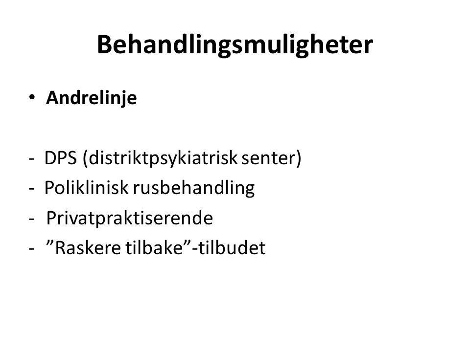 """Behandlingsmuligheter Andrelinje - DPS (distriktpsykiatrisk senter) - Poliklinisk rusbehandling -Privatpraktiserende -""""Raskere tilbake""""-tilbudet"""